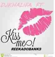 Reekado banks - Kiss Me (Remix)  Ft Dj Khalifa